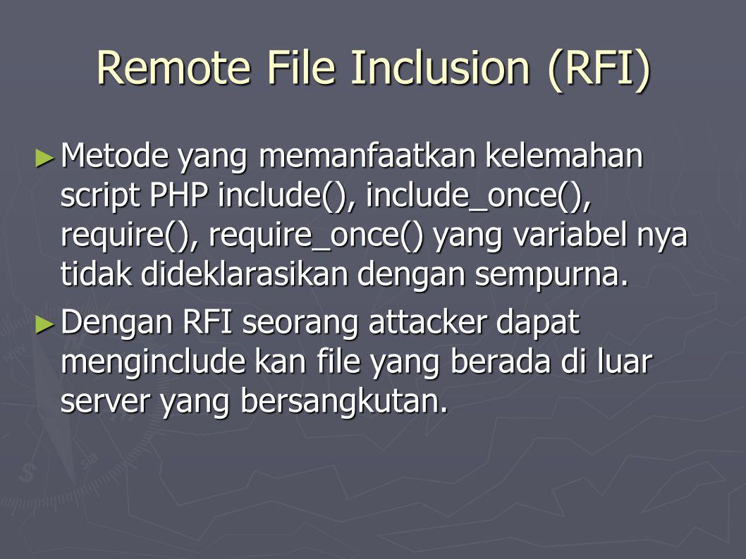 Remote File Inclusion (RFI) ► Metode yang memanfaatkan kelemahan script PHP include(), include_once(), require(), require_once() yang variabel nya tidak dideklarasikan dengan sempurna.