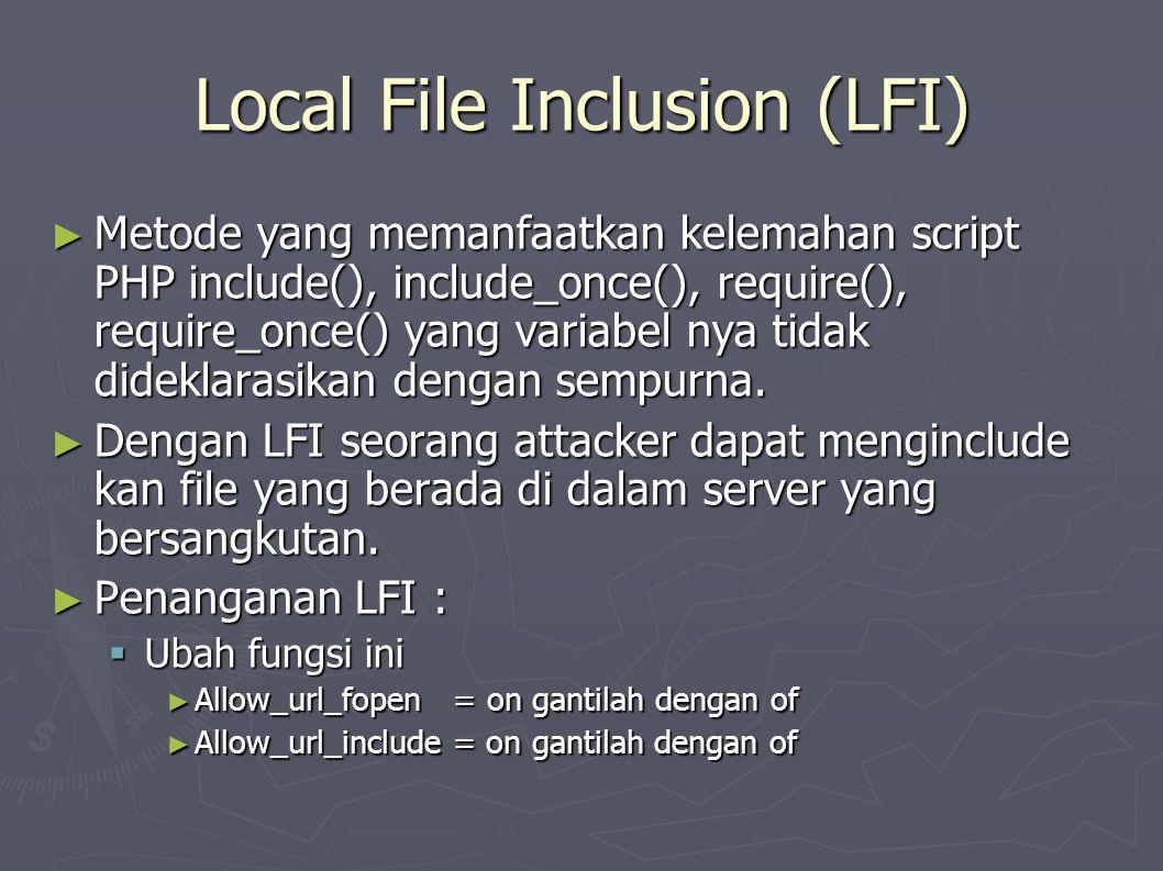 Local File Inclusion (LFI) ► Metode yang memanfaatkan kelemahan script PHP include(), include_once(), require(), require_once() yang variabel nya tidak dideklarasikan dengan sempurna.