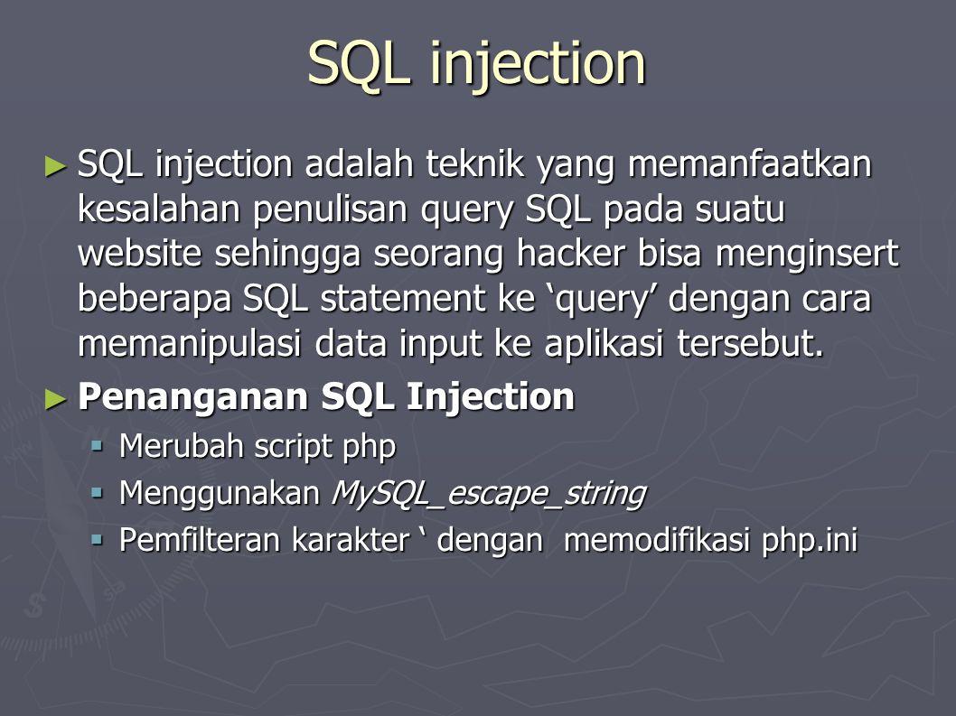 SQL injection ► SQL injection adalah teknik yang memanfaatkan kesalahan penulisan query SQL pada suatu website sehingga seorang hacker bisa menginsert beberapa SQL statement ke 'query' dengan cara memanipulasi data input ke aplikasi tersebut.