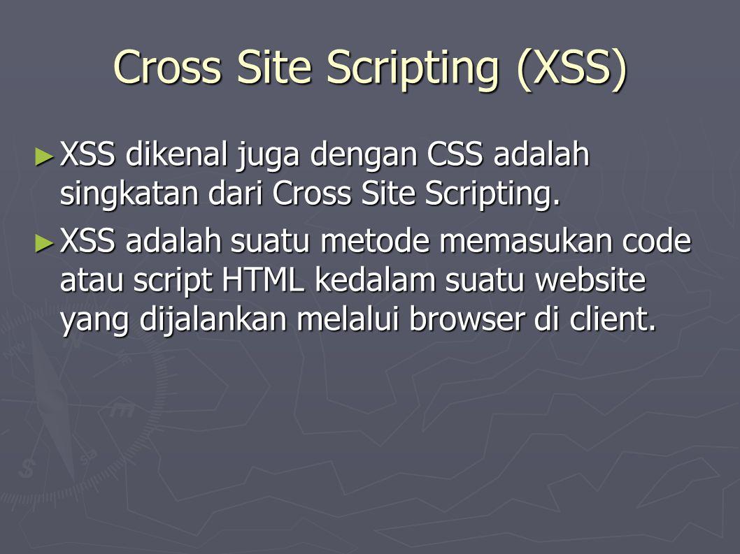 Cross Site Scripting (XSS) ► XSS dikenal juga dengan CSS adalah singkatan dari Cross Site Scripting.