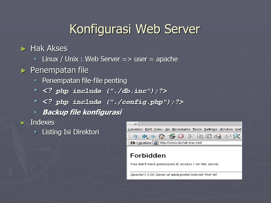 Konfigurasi Web Server ► Hak Akses  Linux / Unix : Web Server => user = apache ► Penempatan file  Penempatan file-file penting    Backup file konfigurasi ► Indexes  Listing Isi Direktori