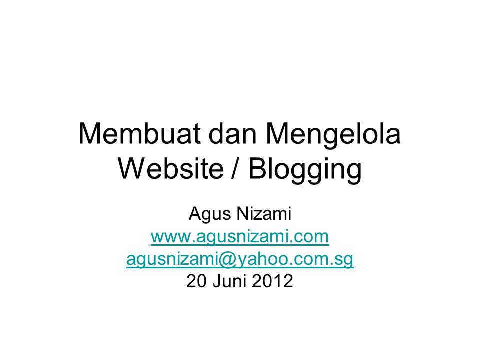 Membuat dan Mengelola Website / Blogging Agus Nizami www.agusnizami.com agusnizami@yahoo.com.sg 20 Juni 2012