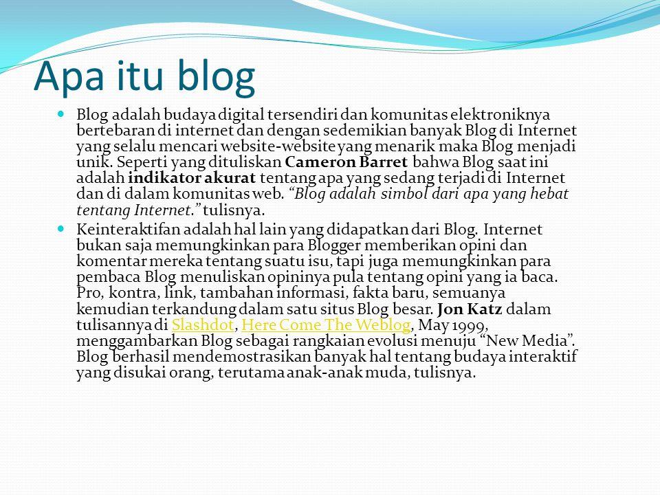 Apa itu blog  Blog adalah budaya digital tersendiri dan komunitas elektroniknya bertebaran di internet dan dengan sedemikian banyak Blog di Internet yang selalu mencari website-website yang menarik maka Blog menjadi unik.