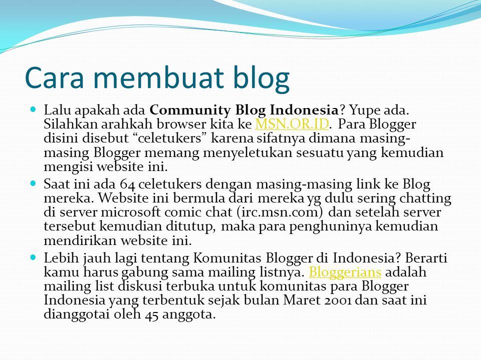 """Cara membuat blog  Lalu apakah ada Community Blog Indonesia? Yupe ada. Silahkan arahkah browser kita ke MSN.OR.ID. Para Blogger disini disebut """"celet"""