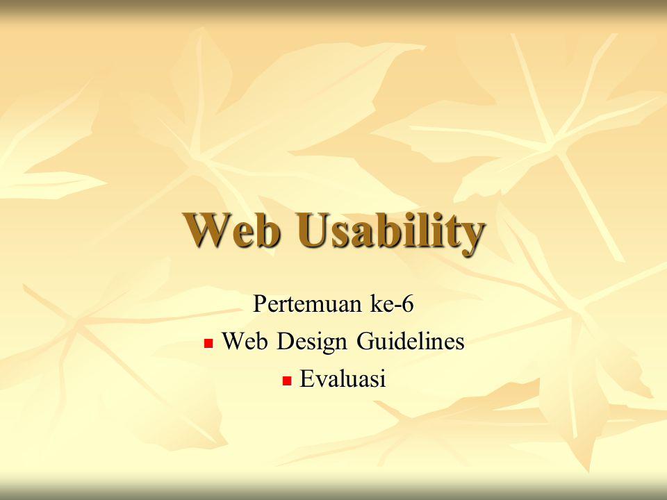 Web Usability Pertemuan ke-6  Web Design Guidelines  Evaluasi