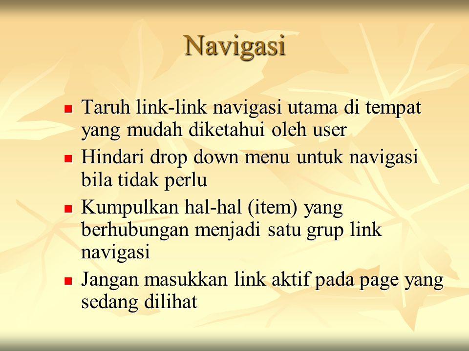 Navigasi  Taruh link-link navigasi utama di tempat yang mudah diketahui oleh user  Hindari drop down menu untuk navigasi bila tidak perlu  Kumpulka