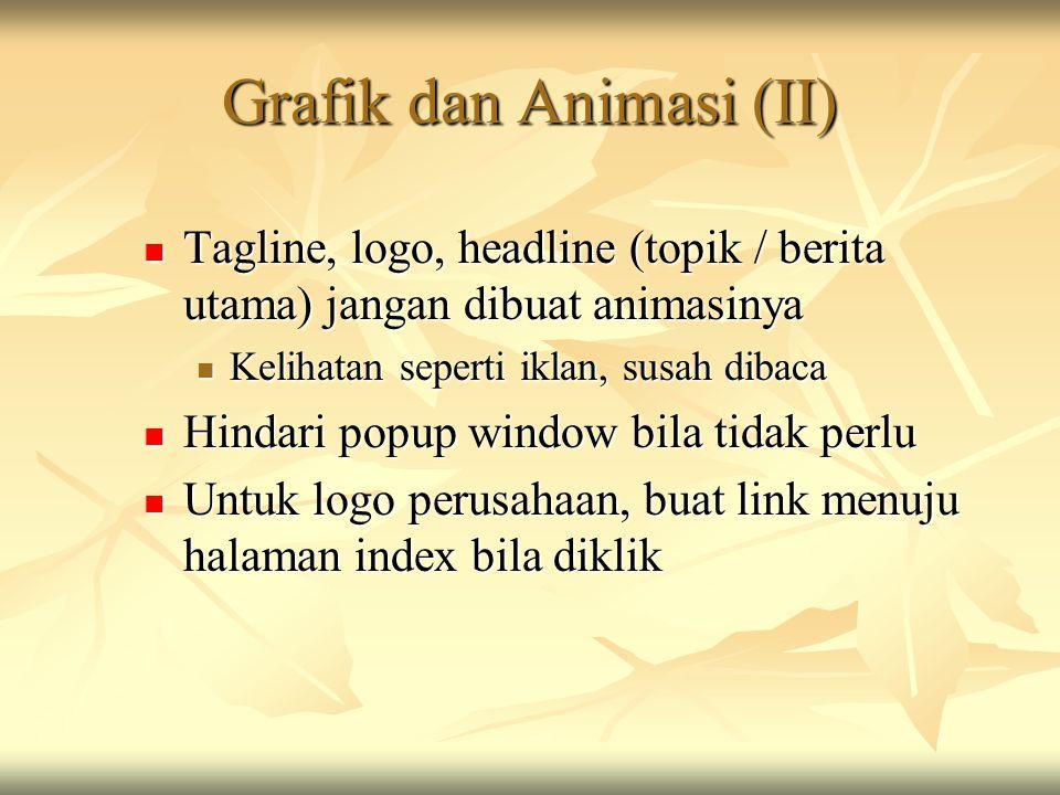 Grafik dan Animasi (II)  Tagline, logo, headline (topik / berita utama) jangan dibuat animasinya  Kelihatan seperti iklan, susah dibaca  Hindari po