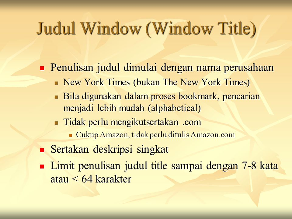 Judul Window (Window Title)  Penulisan judul dimulai dengan nama perusahaan  New York Times (bukan The New York Times)  Bila digunakan dalam proses