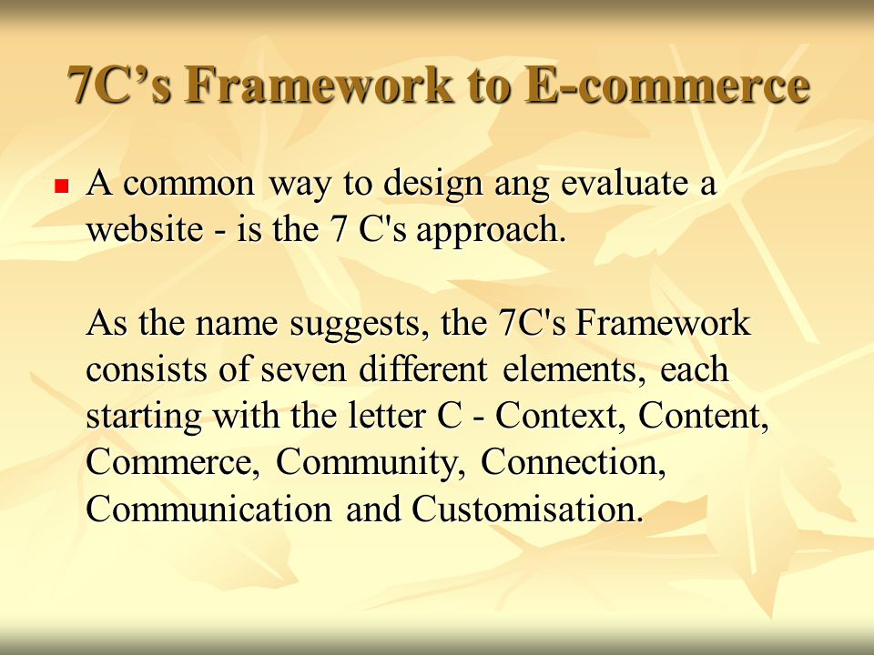 7C's Framework to E-commerce  A common way to design ang evaluate a website - is the 7 C s approach.