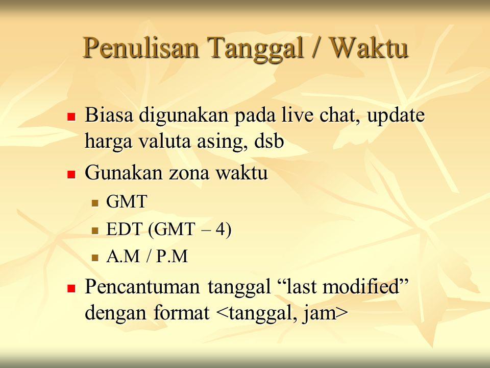 Penulisan Tanggal / Waktu  Biasa digunakan pada live chat, update harga valuta asing, dsb  Gunakan zona waktu  GMT  EDT (GMT – 4)  A.M / P.M  Pe