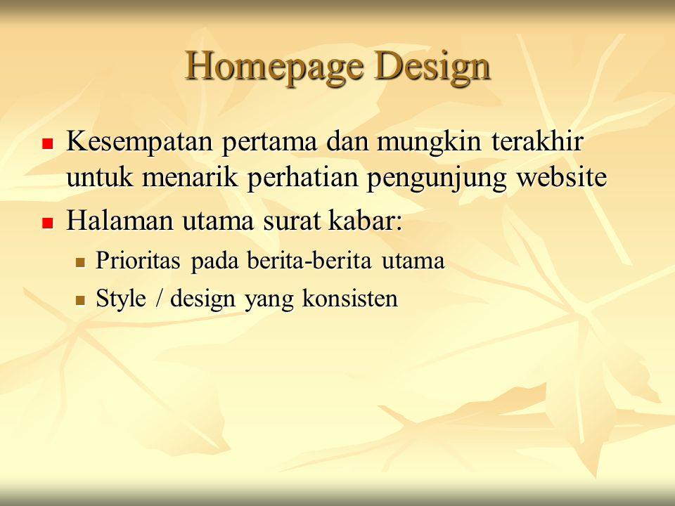 Homepage Design  Kesempatan pertama dan mungkin terakhir untuk menarik perhatian pengunjung website  Halaman utama surat kabar:  Prioritas pada ber