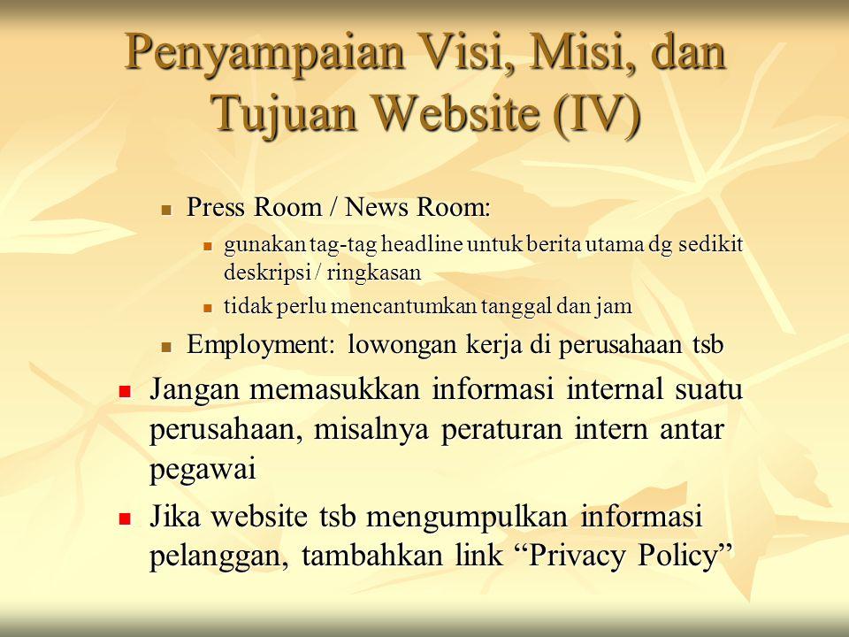 Penyampaian Visi, Misi, dan Tujuan Website (IV)  Press Room / News Room:  gunakan tag-tag headline untuk berita utama dg sedikit deskripsi / ringkas