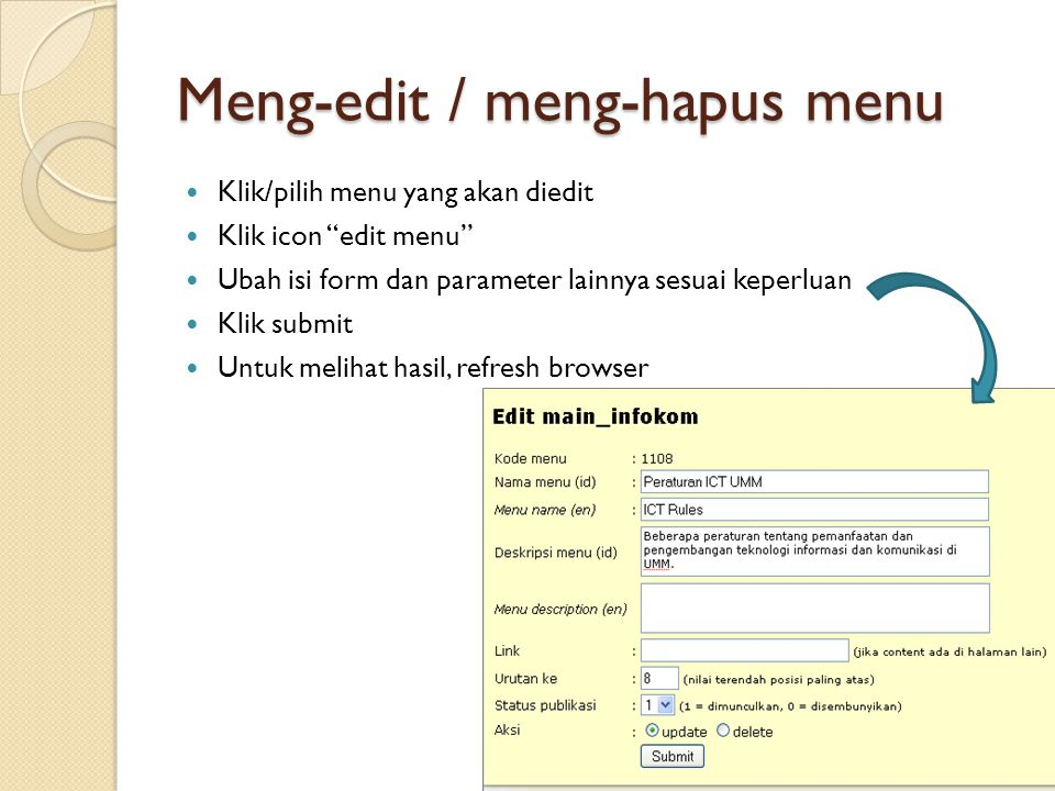 Meng-edit / meng-hapus menu  Klik/pilih menu yang akan diedit  Klik icon edit menu  Ubah isi form dan parameter lainnya sesuai keperluan  Klik submit  Untuk melihat hasil, refresh browser
