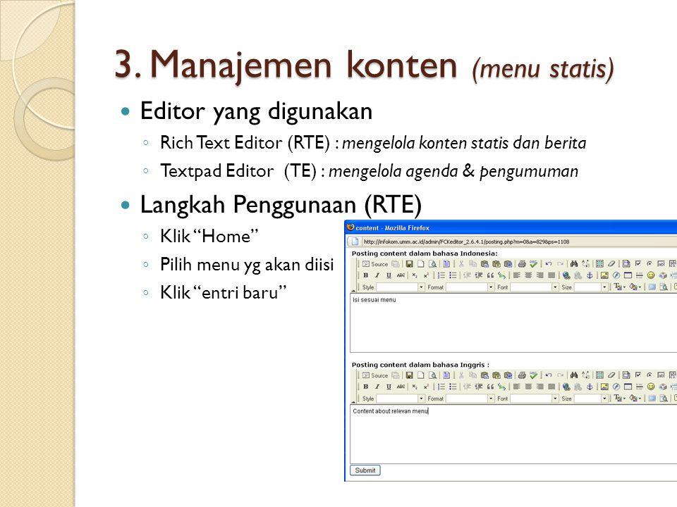 3. Manajemen konten (menu statis)  Editor yang digunakan ◦ Rich Text Editor (RTE) : mengelola konten statis dan berita ◦ Textpad Editor (TE) : mengel