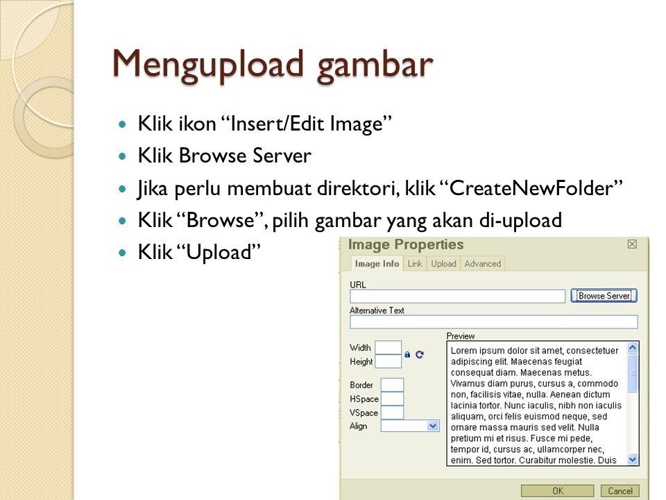 Mengupload gambar  Klik ikon Insert/Edit Image  Klik Browse Server  Jika perlu membuat direktori, klik CreateNewFolder  Klik Browse , pilih gambar yang akan di-upload  Klik Upload