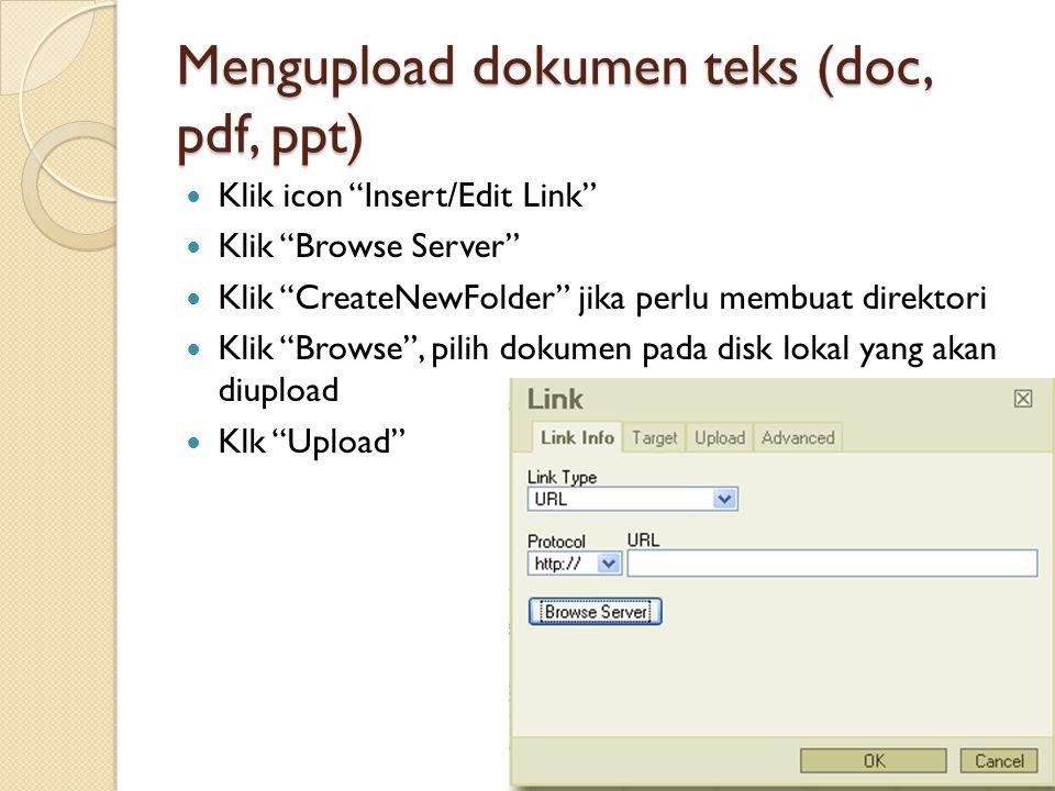 "Mengupload dokumen teks (doc, pdf, ppt)  Klik icon ""Insert/Edit Link""  Klik ""Browse Server""  Klik ""CreateNewFolder"" jika perlu membuat direktori "