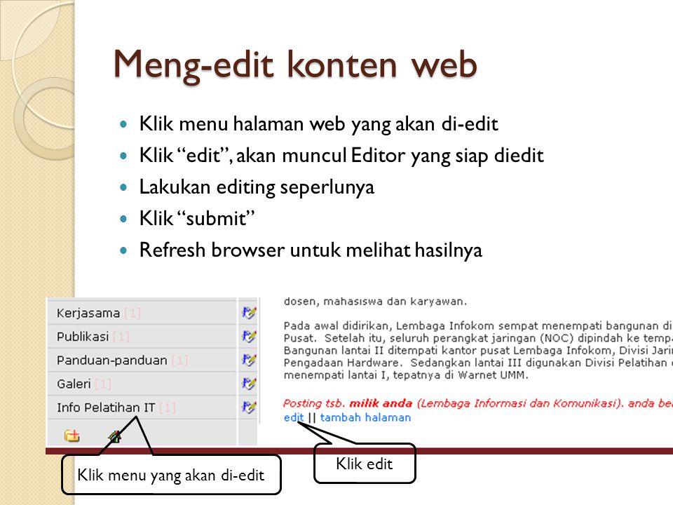 Meng-edit konten web  Klik menu halaman web yang akan di-edit  Klik edit , akan muncul Editor yang siap diedit  Lakukan editing seperlunya  Klik submit  Refresh browser untuk melihat hasilnya Klik menu yang akan di-edit Klik edit