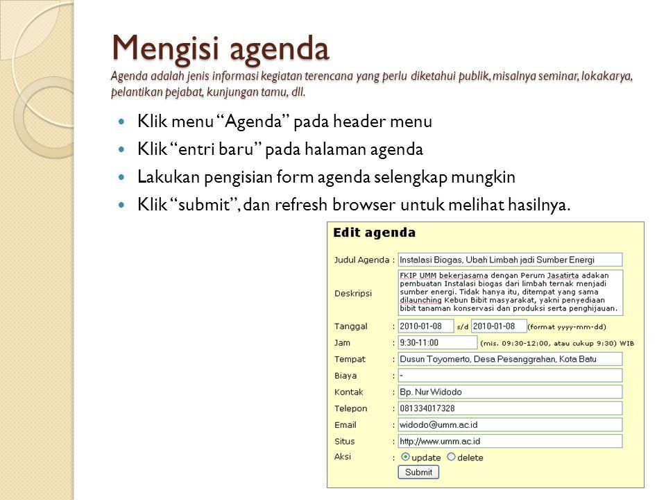 Mengisi agenda Agenda adalah jenis informasi kegiatan terencana yang perlu diketahui publik, misalnya seminar, lokakarya, pelantikan pejabat, kunjungan tamu, dll.