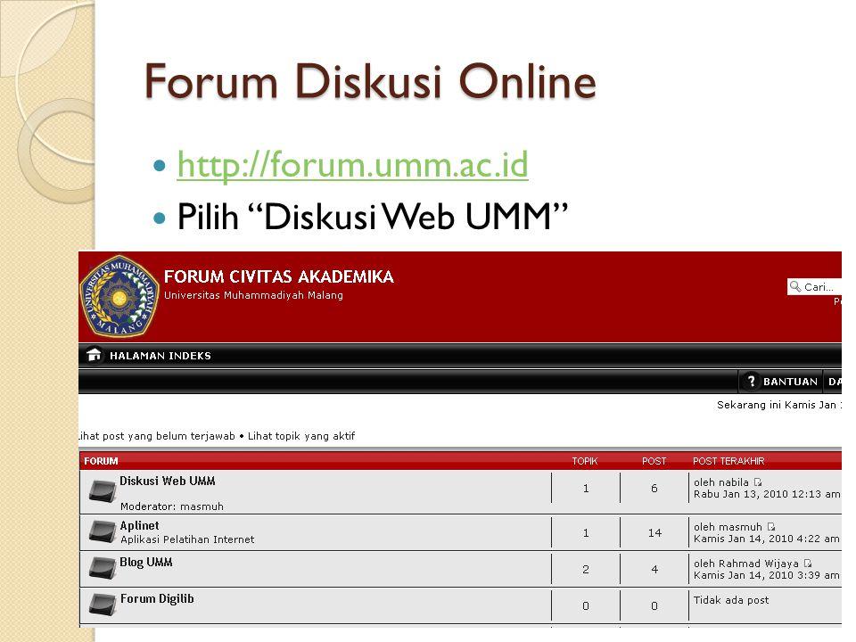 "Forum Diskusi Online  http://forum.umm.ac.id http://forum.umm.ac.id  Pilih ""Diskusi Web UMM"""
