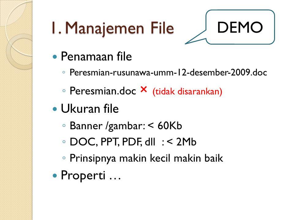 1. Manajemen File  Penamaan file ◦ Peresmian-rusunawa-umm-12-desember-2009.doc ◦ Peresmian.doc × (tidak disarankan)  Ukuran file ◦ Banner /gambar: <