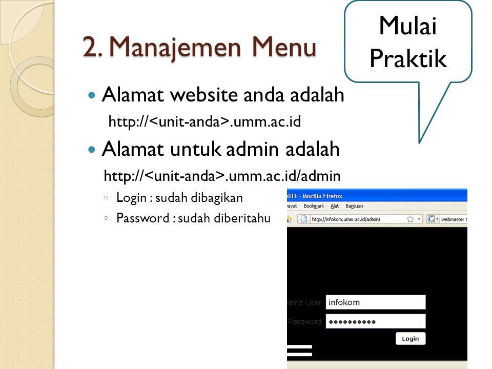 2. Manajemen Menu  Alamat website anda adalah http://.umm.ac.id  Alamat untuk admin adalah http://.umm.ac.id/admin ◦ Login : sudah dibagikan ◦ Passw