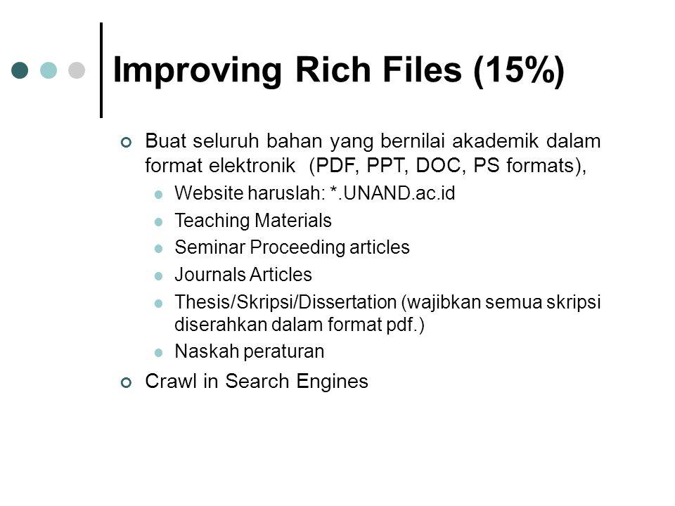 Improving Rich Files (15%) Buat seluruh bahan yang bernilai akademik dalam format elektronik (PDF, PPT, DOC, PS formats),  Website haruslah: *.UNAND