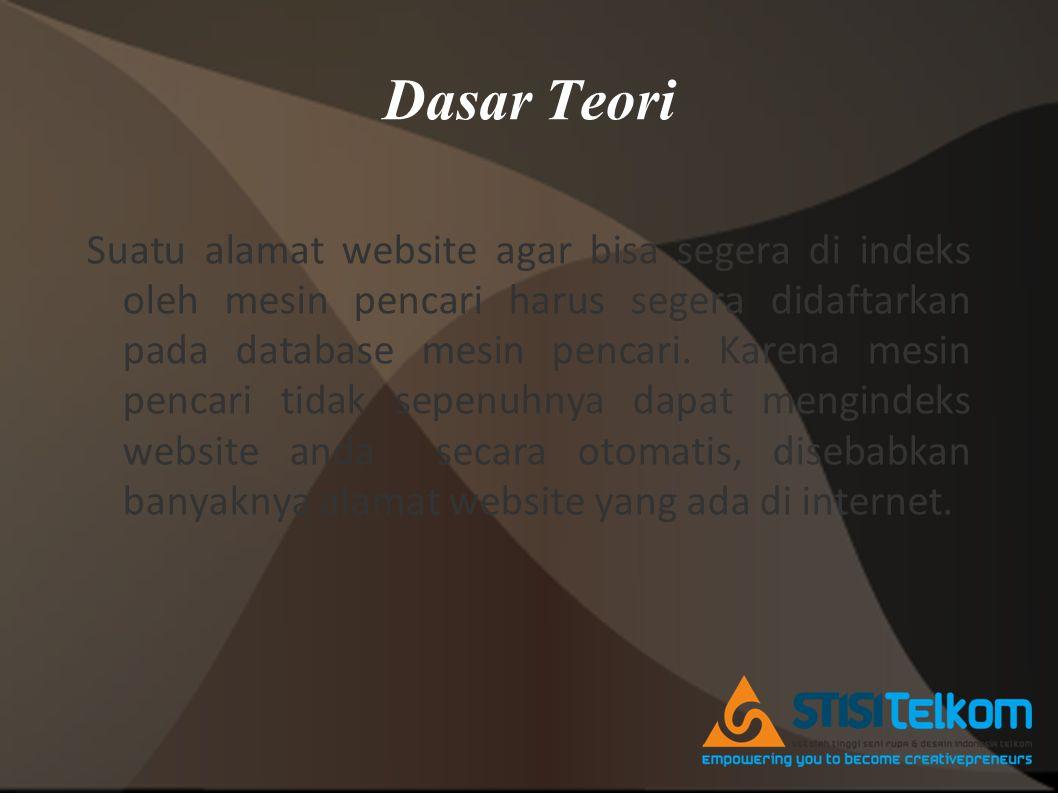 Dasar Teori Suatu alamat website agar bisa segera di indeks oleh mesin pencari harus segera didaftarkan pada database mesin pencari.