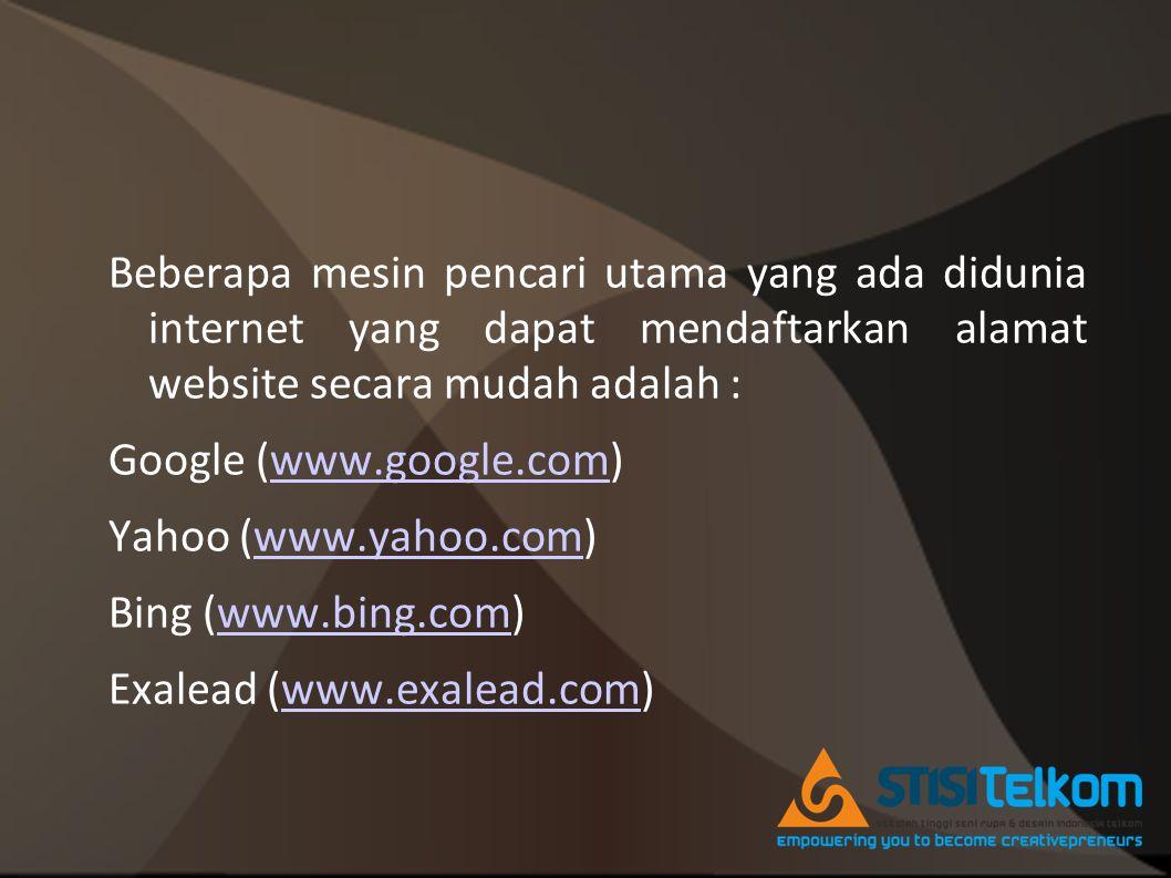 Beberapa mesin pencari utama yang ada didunia internet yang dapat mendaftarkan alamat website secara mudah adalah : Google (www.google.com)www.google.com Yahoo (www.yahoo.com)www.yahoo.com Bing (www.bing.com)www.bing.com Exalead (www.exalead.com)www.exalead.com