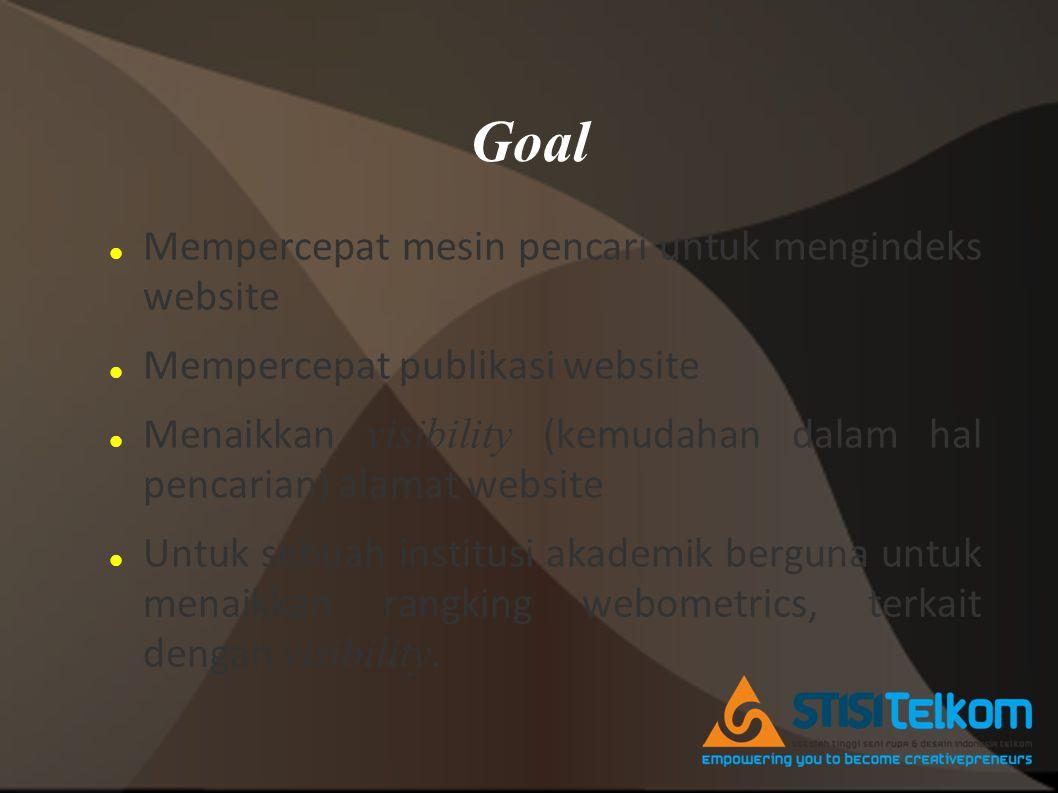 Goal  Mempercepat mesin pencari untuk mengindeks website  Mempercepat publikasi website  Menaikkan visibility (kemudahan dalam hal pencarian) alamat website  Untuk sebuah institusi akademik berguna untuk menaikkan rangking webometrics, terkait dengan visibility.