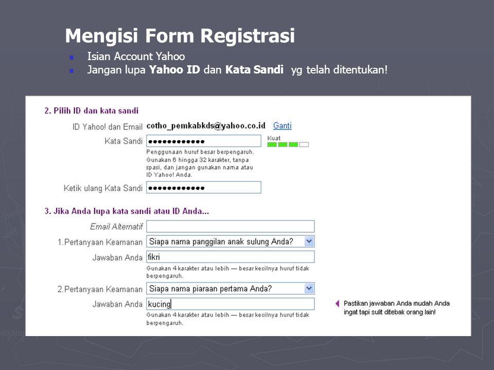 Mengisi Form Registrasi  Isian Account Yahoo  Jangan lupa Yahoo ID dan Kata Sandi yg telah ditentukan!