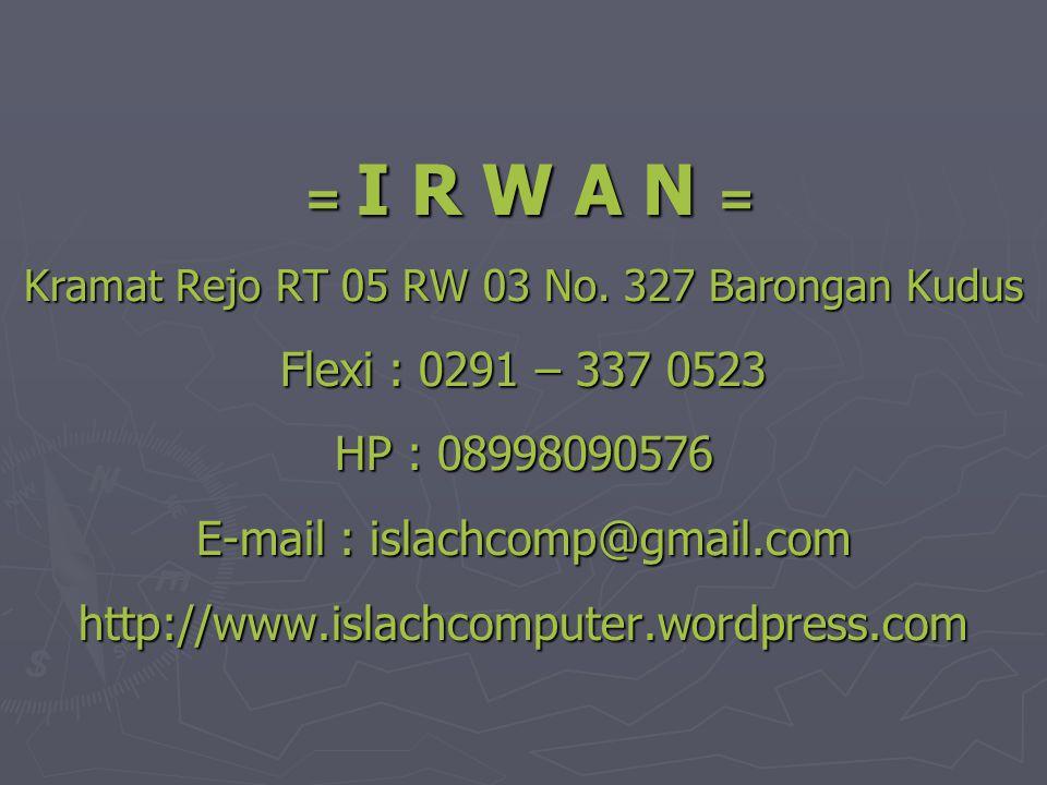 = I R W A N = = I R W A N = Kramat Rejo RT 05 RW 03 No. 327 Barongan Kudus Flexi : 0291 – 337 0523 HP : 08998090576 E-mail : islachcomp@gmail.com http
