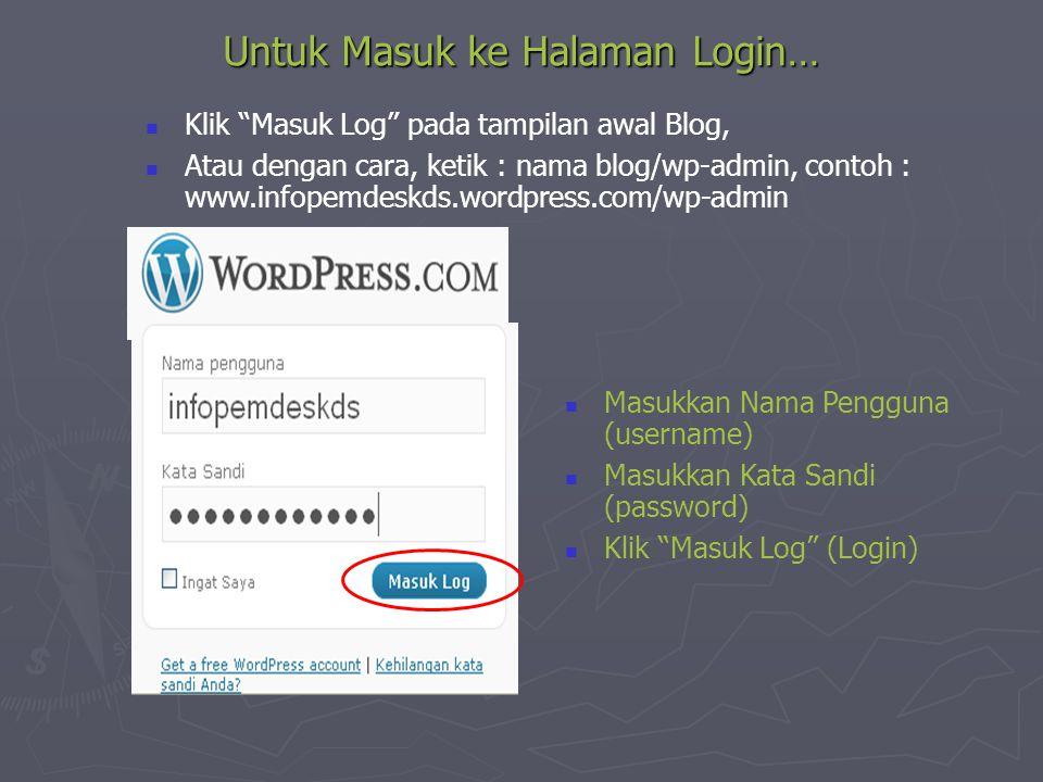 "Untuk Masuk ke Halaman Login…  Klik ""Masuk Log"" pada tampilan awal Blog,  Atau dengan cara, ketik : nama blog/wp-admin, contoh : www.infopemdeskds.w"