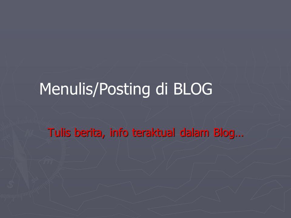 Menulis/Posting di BLOG Tulis berita, info teraktual dalam Blog…