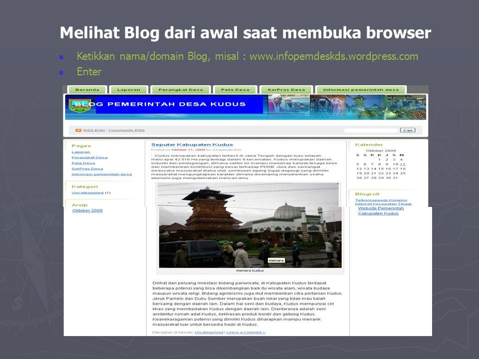Melihat Blog dari awal saat membuka browser  Ketikkan nama/domain Blog, misal : www.infopemdeskds.wordpress.com  Enter