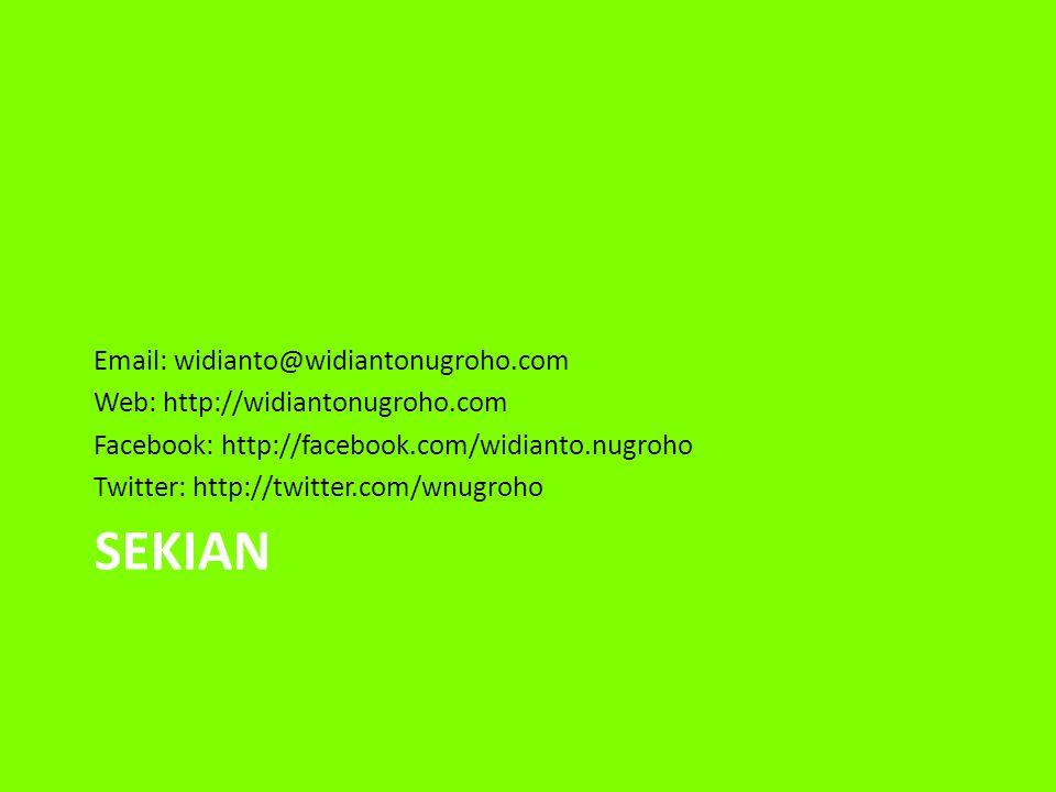 SEKIAN Email: widianto@widiantonugroho.com Web: http://widiantonugroho.com Facebook: http://facebook.com/widianto.nugroho Twitter: http://twitter.com/