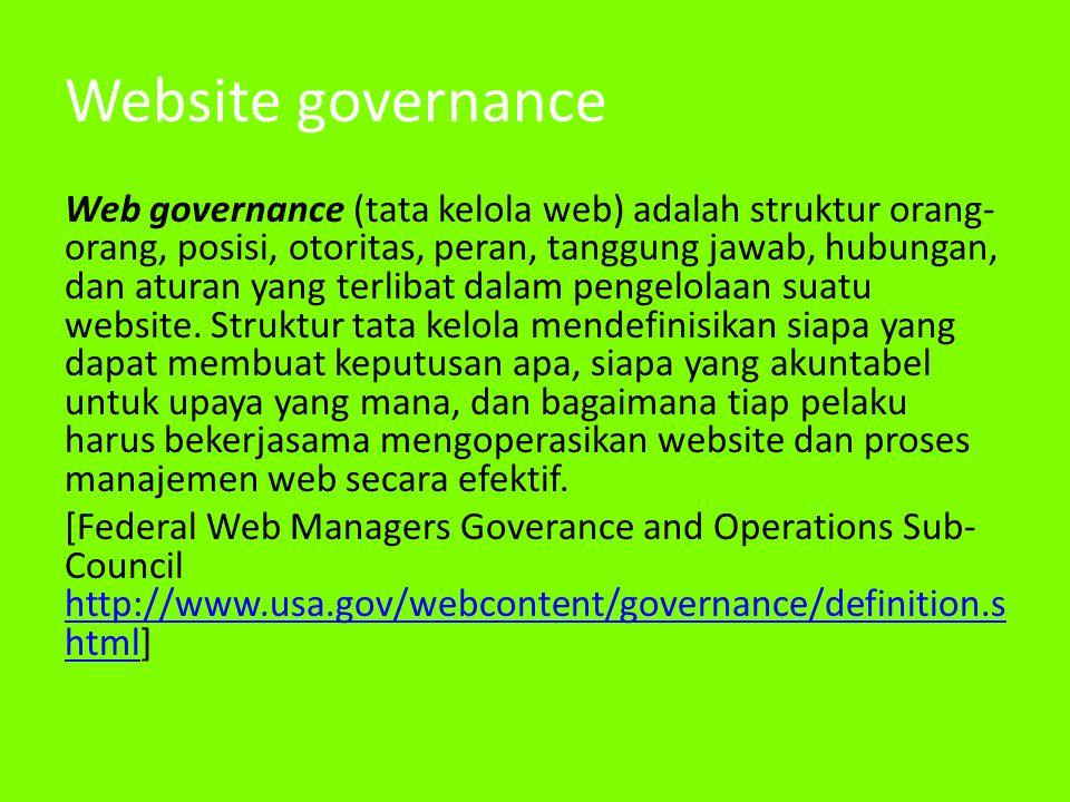 Website governance Web governance (tata kelola web) adalah struktur orang- orang, posisi, otoritas, peran, tanggung jawab, hubungan, dan aturan yang terlibat dalam pengelolaan suatu website.