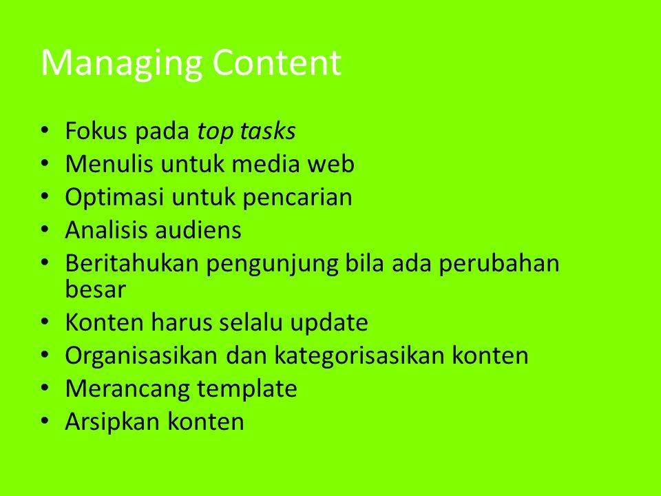 Managing Content • Fokus pada top tasks • Menulis untuk media web • Optimasi untuk pencarian • Analisis audiens • Beritahukan pengunjung bila ada perubahan besar • Konten harus selalu update • Organisasikan dan kategorisasikan konten • Merancang template • Arsipkan konten