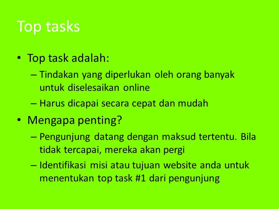 Top tasks • Top task adalah: – Tindakan yang diperlukan oleh orang banyak untuk diselesaikan online – Harus dicapai secara cepat dan mudah • Mengapa p