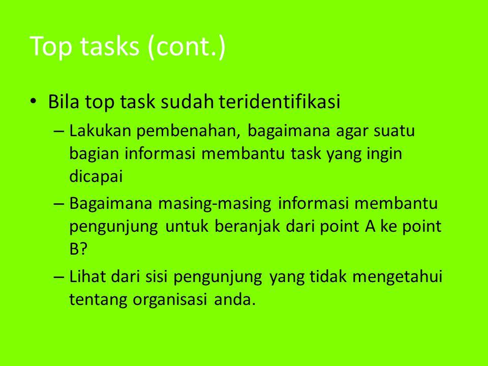 Top tasks (cont.) • Bila top task sudah teridentifikasi – Lakukan pembenahan, bagaimana agar suatu bagian informasi membantu task yang ingin dicapai – Bagaimana masing-masing informasi membantu pengunjung untuk beranjak dari point A ke point B.