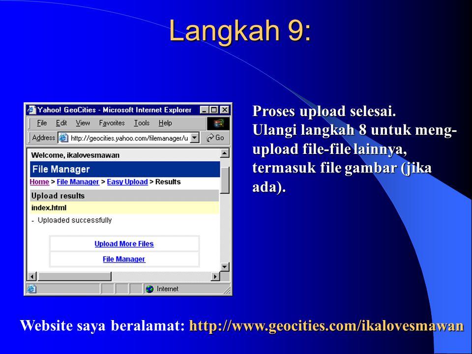 Langkah 9: Proses upload selesai. Ulangi langkah 8 untuk meng- upload file-file lainnya, termasuk file gambar (jika ada). http://www.geocities.com/ika