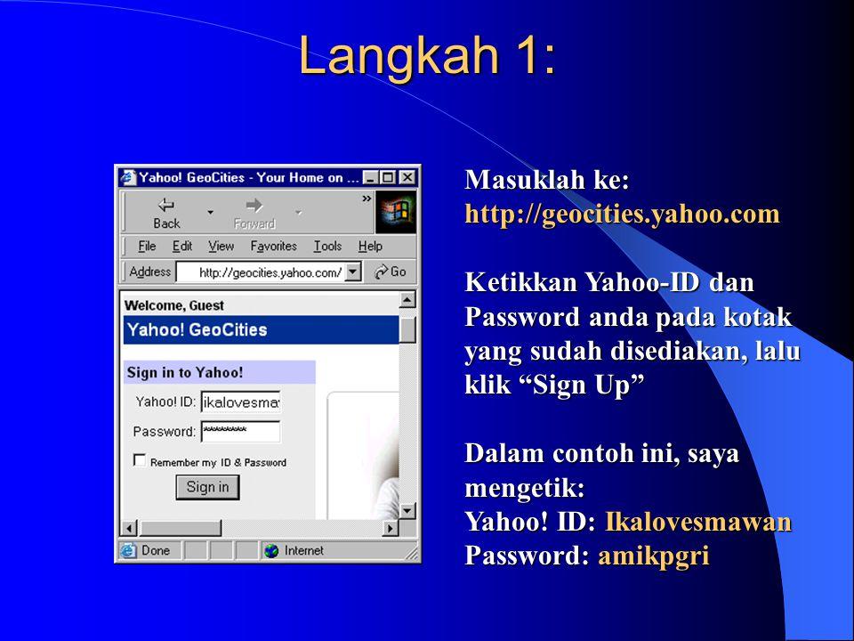 Langkah 1: Masuklah ke: http://geocities.yahoo.com Ketikkan Yahoo-ID dan Password anda pada kotak yang sudah disediakan, lalu klik Sign Up Dalam contoh ini, saya mengetik: Yahoo.