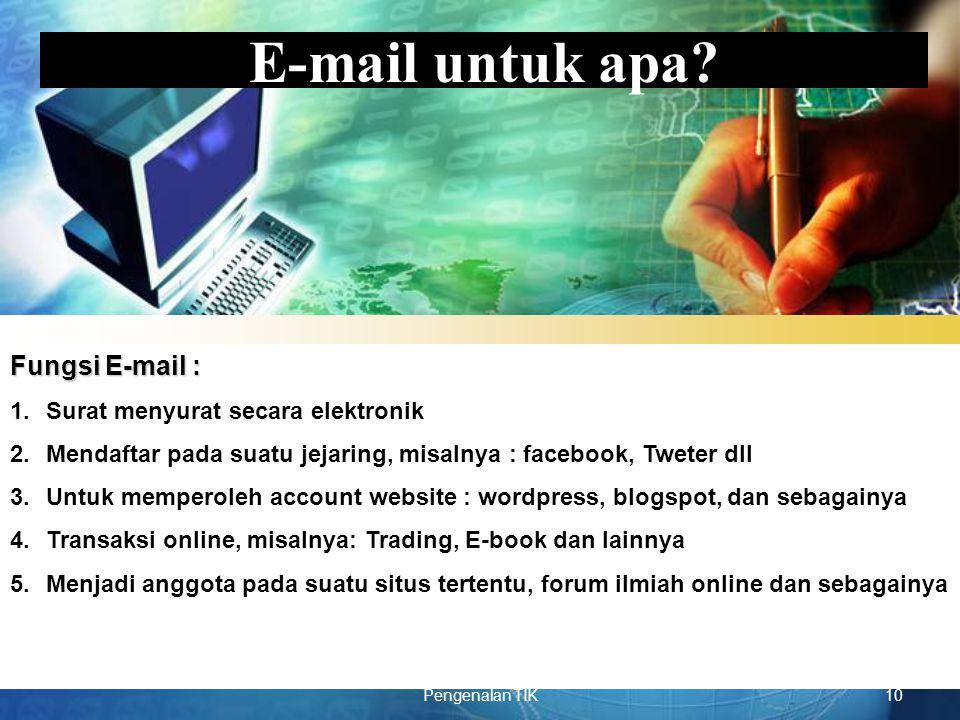 LOGO Pengenalan TIK10 E-mail untuk apa? Fungsi E-mail : 1.Surat menyurat secara elektronik 2.Mendaftar pada suatu jejaring, misalnya : facebook, Twete