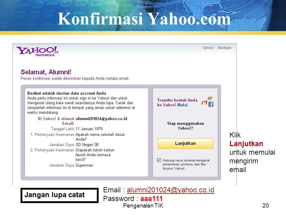 Pengenalan TIK20 Konfirmasi Yahoo.com Email : alumni201024@yahoo.co.idalumni201024@yahoo.co.id aaa111 Password : aaa111 Lanjutkan Klik Lanjutkan untuk