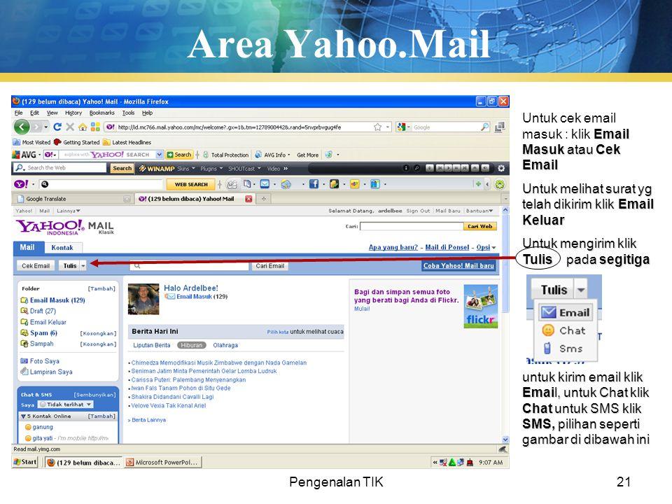 Pengenalan TIK21 Area Yahoo.Mail Email Masuk atau Cek Email Untuk cek email masuk : klik Email Masuk atau Cek Email Untuk melihat surat yg telah dikir