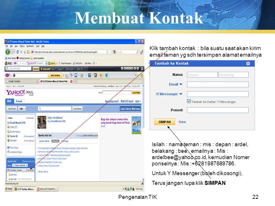 Pengenalan TIK22 Membuat Kontak Klik tambah kontak : bila suatu saat akan kirim email teman yg sdh tersimpan alamat emailnya Isilah : nama teman : mis