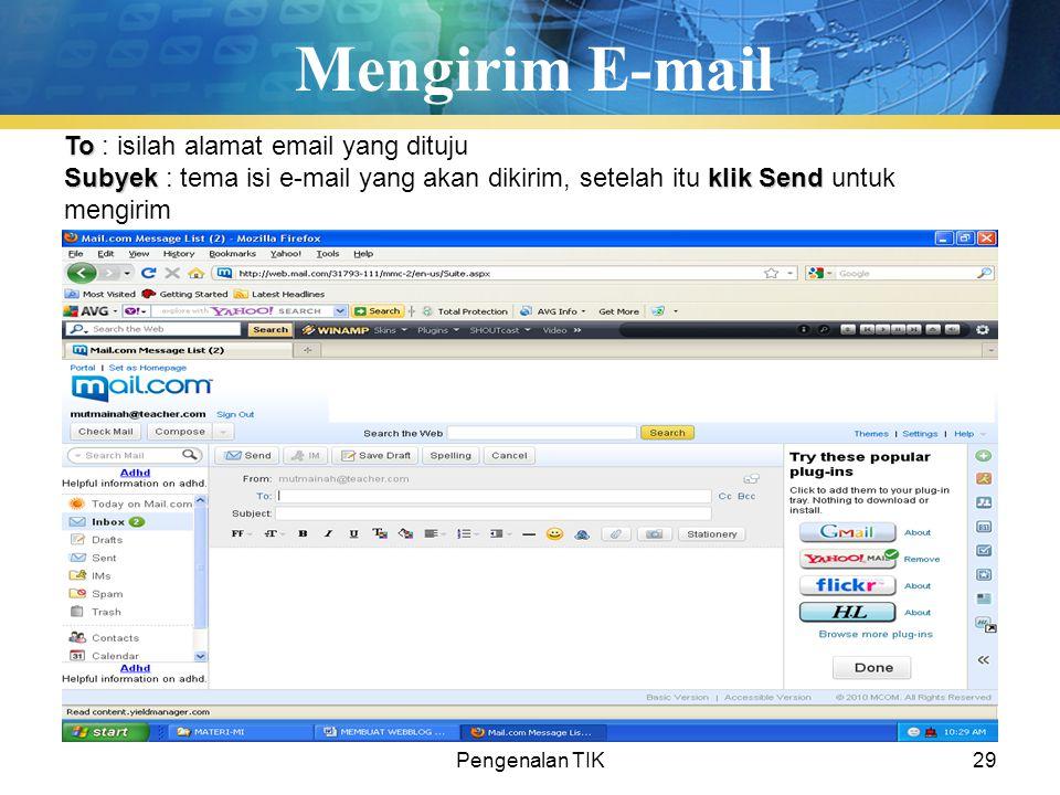 Pengenalan TIK29 Mengirim E-mail To To : isilah alamat email yang dituju Subyekklik Send Subyek : tema isi e-mail yang akan dikirim, setelah itu klik