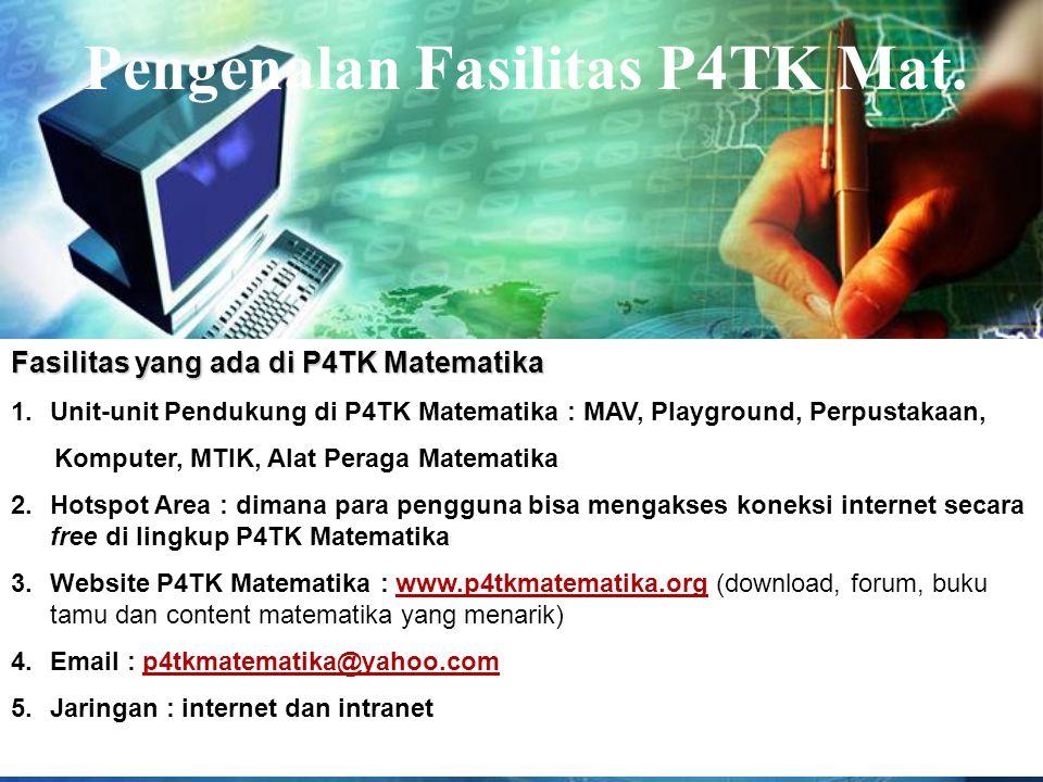 LOGO Pengenalan TIK3 Pengenalan Fasilitas P4TK Mat. Fasilitas yang ada di P4TK Matematika 1.Unit-unit Pendukung di P4TK Matematika : MAV, Playground,