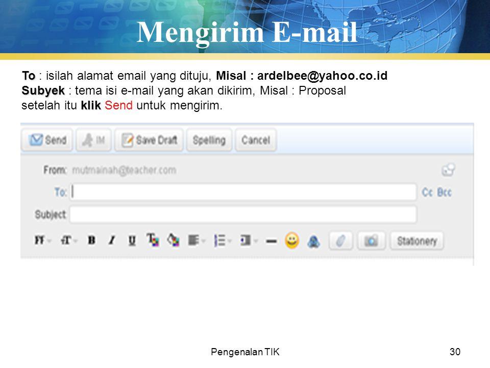 Pengenalan TIK30 Mengirim E-mail To To : isilah alamat email yang dituju, Misal : ardelbee@yahoo.co.id Subyek Subyek : tema isi e-mail yang akan dikir