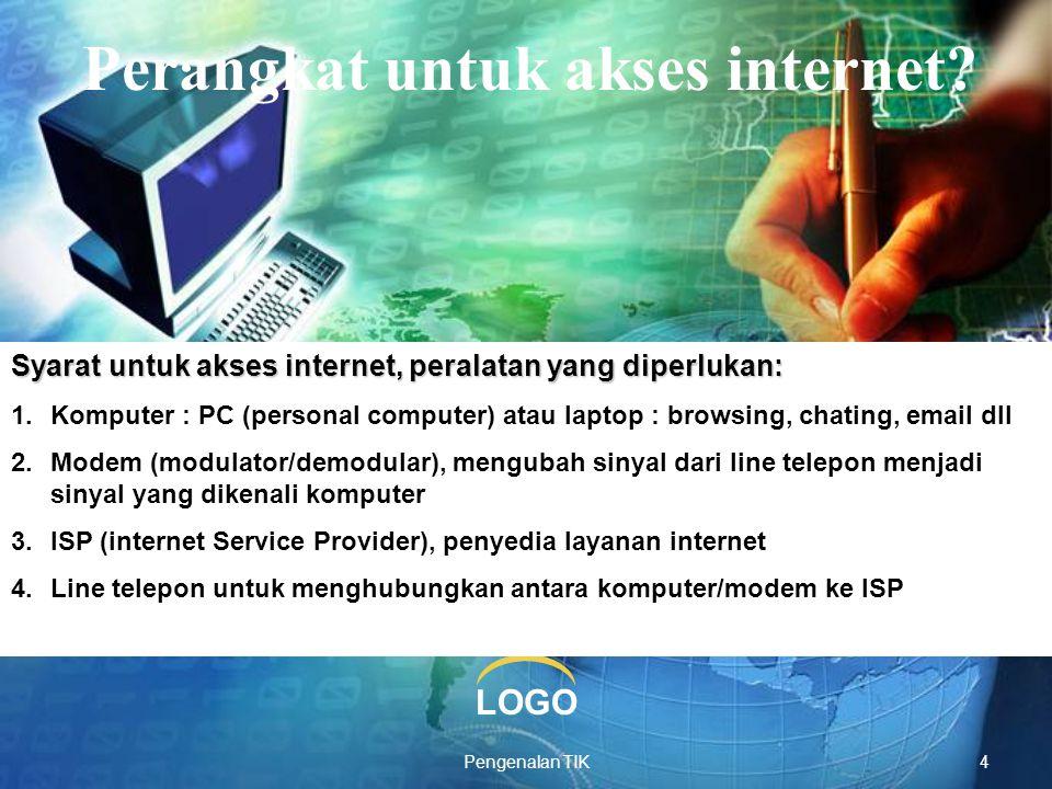 LOGO Pengenalan TIK4 Perangkat untuk akses internet? Syarat untuk akses internet, peralatan yang diperlukan: 1.Komputer : PC (personal computer) atau