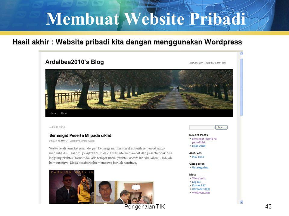 Pengenalan TIK43 Membuat Website Pribadi Hasil akhir : Website pribadi kita dengan menggunakan Wordpress
